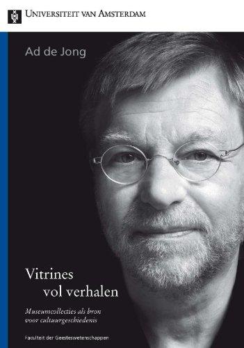Vitrines Vol Verhalen: Museumcollecties Als Bron Voor Cultuurgeschiedenis.: Jong, Ad de