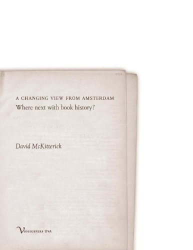 A Changing View from Amsterdam: Where Next with Book History? (Frederik Mullerlezing 2008): ...
