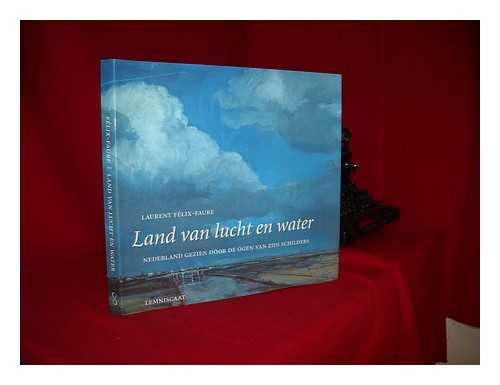 Land of Skies and Water: Holland Seen: Laurent Felix Faure