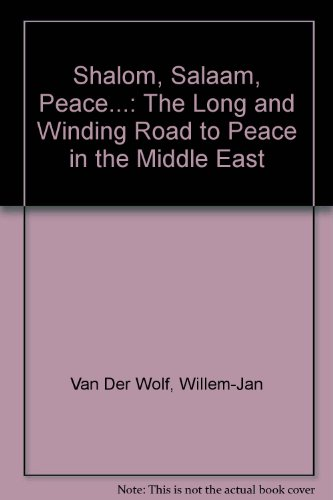 Shalom, Salaam, Peace.: The Long and Winding Road to Peace in the Middle East: Willem-Jan Van Der ...