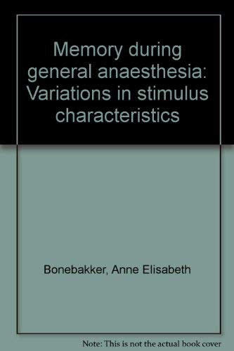 Memory During General Anaesthesia: Variations in Stimulus Characteristics: Annette Bonebakker