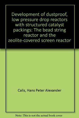 9789056510053: Development of dustproof, low pressure drop reactors with structured catalyst packings: The bead string reactor and the zeolite-covered screen reactor
