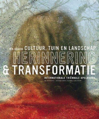 Herinnering & transformatie. 100 dagen cultuur, tuin en landschap. Internationale Trië...