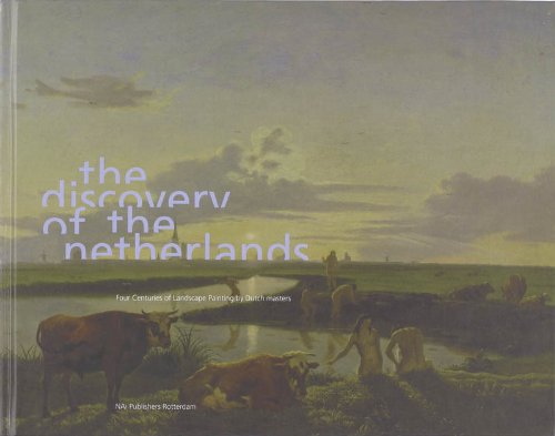 The Discovery of the Netherlands: Four Centuries of Landscape Painting by Dutch Masters: nai010 ...