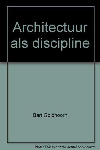Architectuur als discipline (Dutch Edition): Goldhoorn, Bart; Schilt, Jeroen