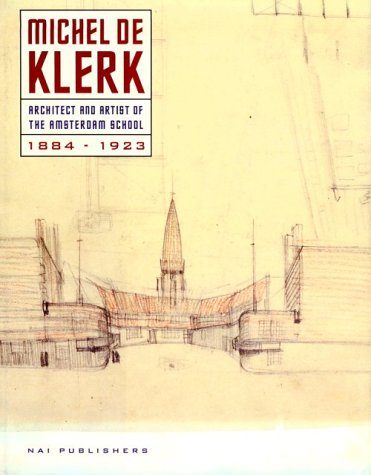 9789056620479: Michel De Klerk: Architect and Artist of the Amsterdam School 1884-1923