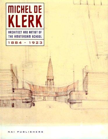 9789056620479: Michel de Klerk: Architect+Artist: Architect and Artist of the Amsterdam School 1884-1923