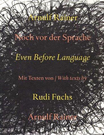 Arnulf Rainer : Noch Vor Der Sprache - Even Before Language: Rainer, Arnulf / Fuchs, Rudi