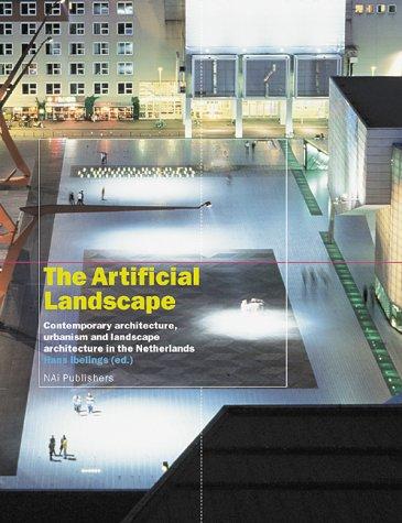 The Artificial Landscape: Contemporary Architecture, Urbanism, and Landscape Architecture in the ...