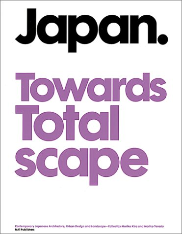 Japan Towards Totalscape: Contemporary Japanese Architecture, Urban: Holl, Steven, Terada,