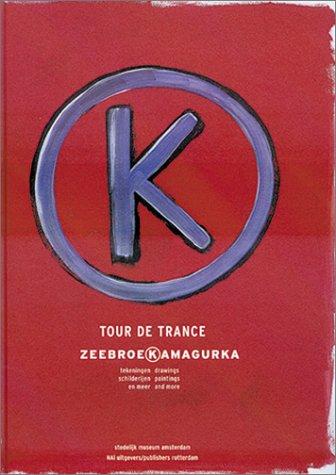 Luc Zeebroek/Kamagurka: Tour De Trance: Drawings, Paintings,: Steenhuis, Paul, van