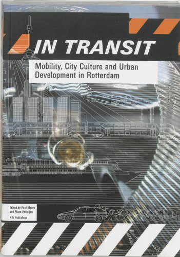 IN TRANSIT. MOBILITY, CITY CULTURE AND URBAN DEVELOPMENT IN ROTTERDAM: PAUL MEURS AND MARC ...
