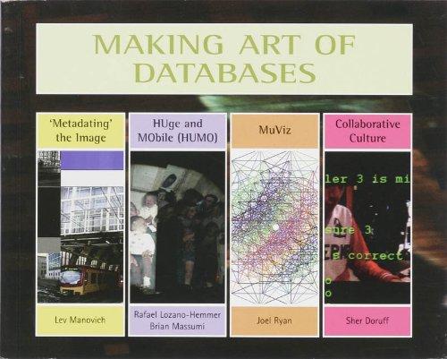 Making Art of Databases: Brouwer, Joke; Doruff, Sher; Lash, Scott; Manovich, Lev; Massumi, Brian; ...