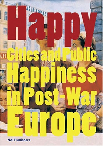 9789056624088: Happy: Cities and Public Happiness in Post-War Europe
