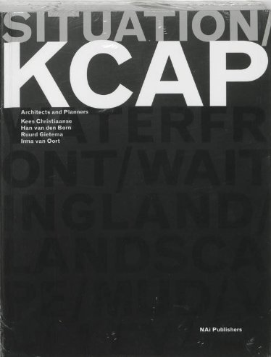9789056624477: Situation: KCAP Architects & Planners: Kees Christiaanse, Han van den Born, Ruurd Gietma and Irma van Oort