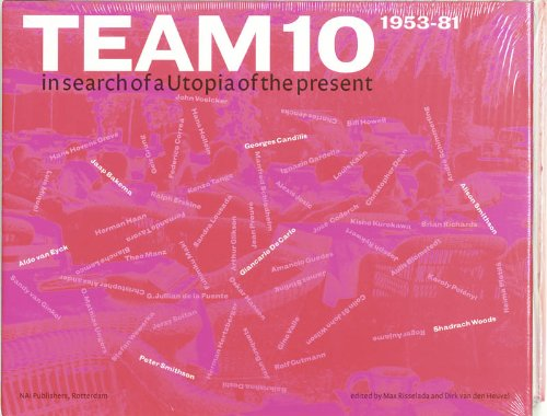 Team 10: In Search of a Utopia of the Present 1953-1981: Ben Highmore; Jos Bosman; M. Christine ...