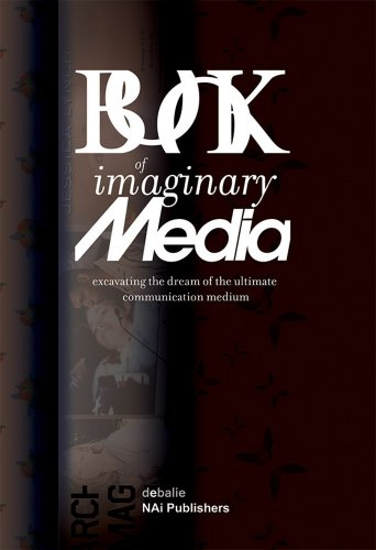9789056625399: The Book of Imaginary Media: Excavating the Dream of the Ultimate Communication Medium