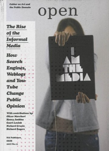 9789056626044: Open 13: The Rise of the Informal Media: How Search Engines, Weblogs, and YouTube Change Public Opinion