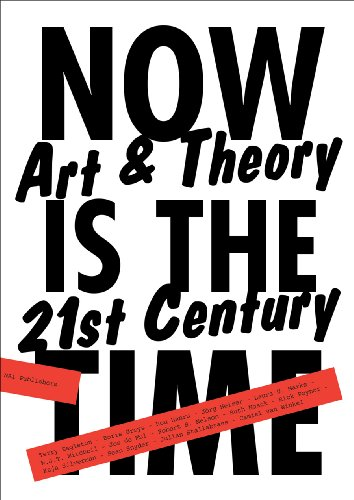 Now is the Time: Art & Theory in the 21st Century