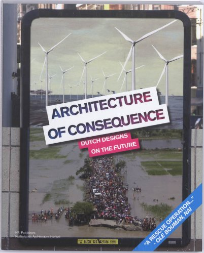 Architecture of Consequence: Dutch Designs on the Future (9789056627263) by Ole Bouman; Anneke Abhelakh; Martine Zoeteman; Mieke Dings