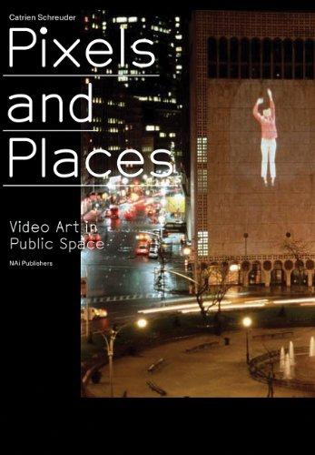 Pixels and Places: Video Art in Public: Catrien Schreuder