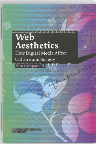 9789056627706: Vito Campanelli: Web Aesthetics. How Digital Media Affect Culture and Society (Studies in Network Cultures)