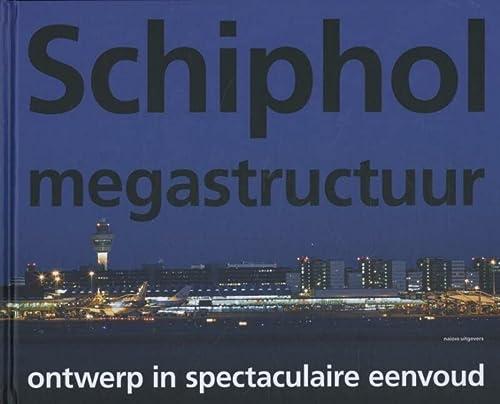 Schiphol megastructuur. Ontwerp in spectaculaire eenvoud. Overzicht van de ontwikkeling van de ...