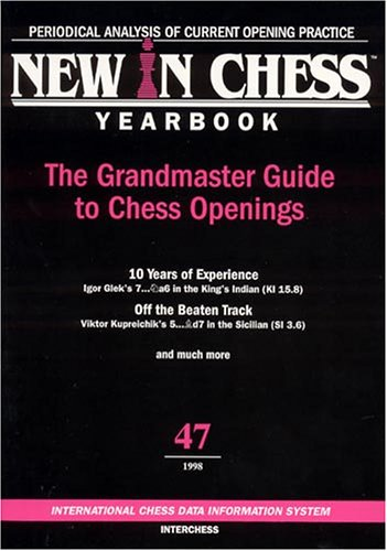 New in Chess Yearbook 47 : The Grandmaster Guide to Chess Openings