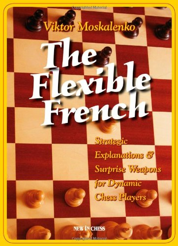 9789056912451: Flexible French: Strategic Explanations and Surprise Weapons for Dynamic Chess Players: 10 Surprise Weapons for Dynamic Chess Players