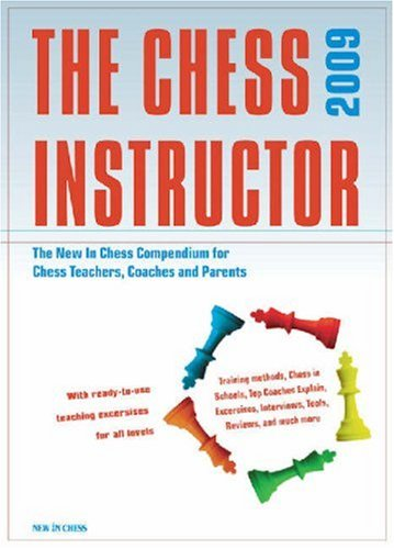 9789056912475: The Chess Instructor 2009: The NIC Compendium for Chess Coaches, Teachers, and Parents