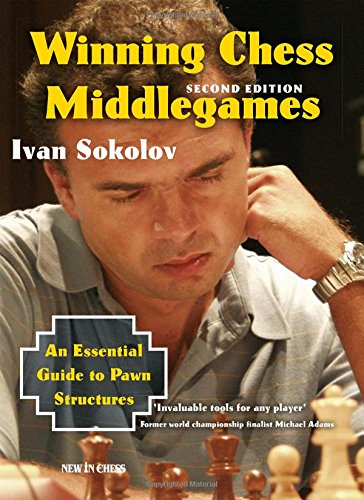 Winning Chess Middlegames: An Essential Guide to Pawn Structures (9789056912642) by Ivan Sokolov