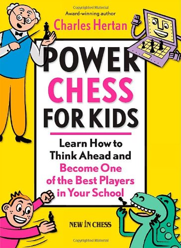 Power Chess for Kids: Learn How to Think Ahead and Become One of the Best Players in Your School: ...