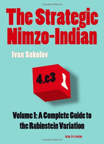 The Strategic Nimzo-Indian: A Complete Guide to the Rubinstein Variation (9789056913786) by Ivan Sokolov