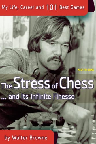 The Stress of Chess: My Life, Career and 101 Best Games: Walter Browne
