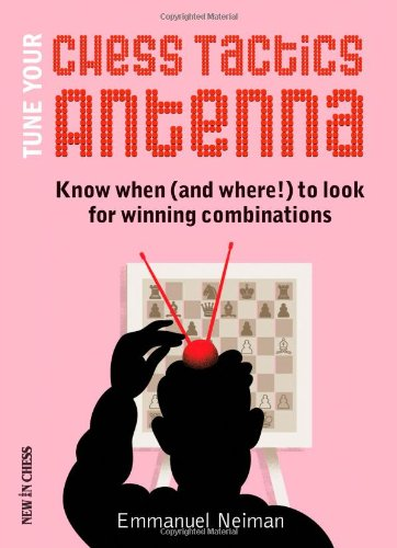 9789056914042: Tune Your Chess Tactics Antenna: Know When (and where!) to Look for Winning Combinations