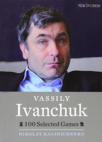 9789056914271: Vassily Ivanchuk: 100 Selected Games