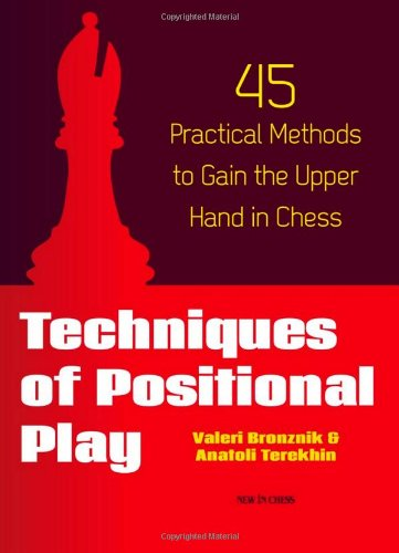 Techniques of Positional Play: 45 Practical Methods to Gain the Upper Hand in Chess: Valeri ...
