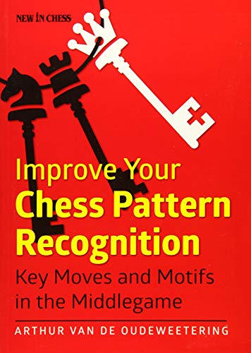 Improve Your Chess Pattern Recognition: Key Moves and Motifs in the Middlegame: van de ...