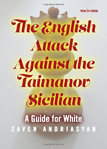 The English Attack Against the Taimanov Sicilian: A Guide for White: Zaven Andriasyan