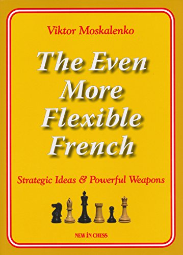 The Even More Flexible French: Strategic Ideas & Powerful Weapons: Moskalenko, Viktor
