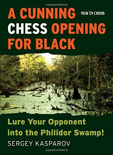 A Cunning Chess Opening for Black: Lure Your Opponent Into the Philidor Swamp!: Sergey Kasparov
