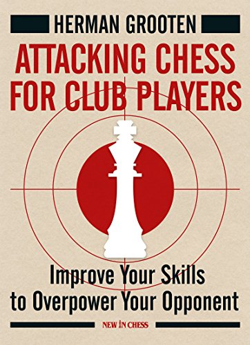 9789056916558: Attacking Chess for Club Players: Improve Your Skills to Overpower Your Opponent