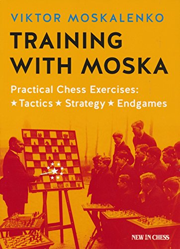 9789056916763: Training with Moska: Practical Chess Exercises - Tactics, Strategy, Endgames