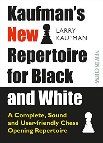 9789056918620: Kaufmans New Repertoire for Black and White: A Complete, Sound and User-friendly Chess Opening Repertoire (New in Chess)