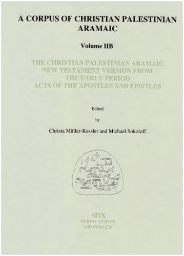 Christian Palestinian Aramaic New Testament Version from the Early Period: Acts of the Apostles and...