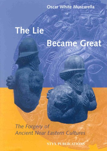 The Lie Became Great: The Forgery of Ancient Near Eastern Cultures (Hardback): O.W. Muscarella