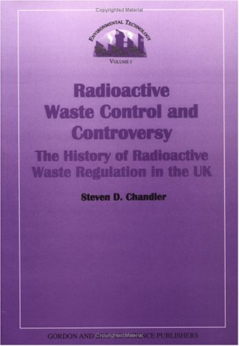 9789056990664: Radioactive Waste Control and Controversy: The History of Radioactive Waste Regulation in the UK (Environmental Technology Series, Volume 3)