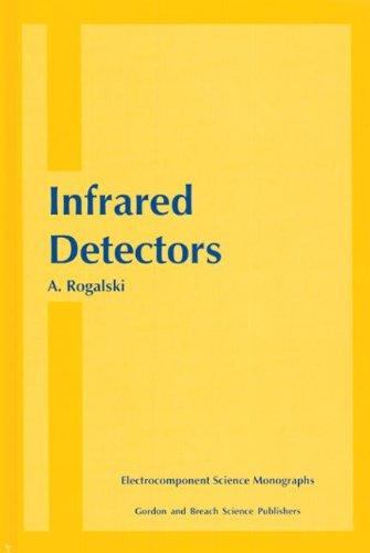 Infrared Detectors (Electrocomponent Science Monographs, Volume 10): Rogalski, Antonio