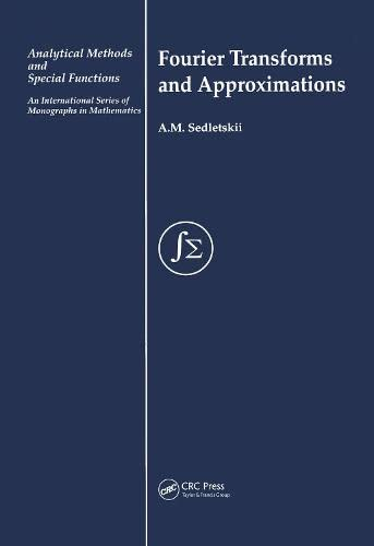 Fourier Transforms and Approximations (Analytical Methods and Special Functions): Sedletskii, A M