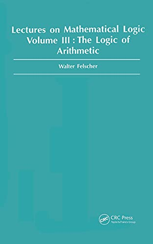 003: Logic of Arithmetic: The Logic of Arithmatic Vol 3 (Lectures on Mathematical Logic) - Walter Felscher